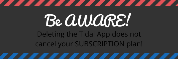 Be aware! Deleting the TIdal app does not cancel your subscription plan!