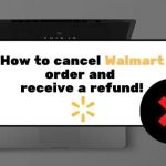 How to cancel walmart oder and receive a refund