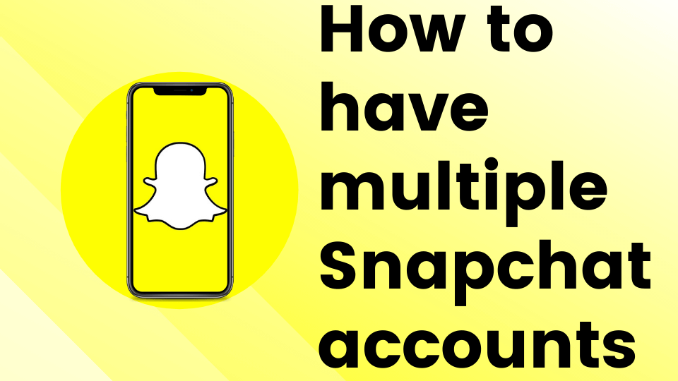 How to have multiple Snapchat accounts