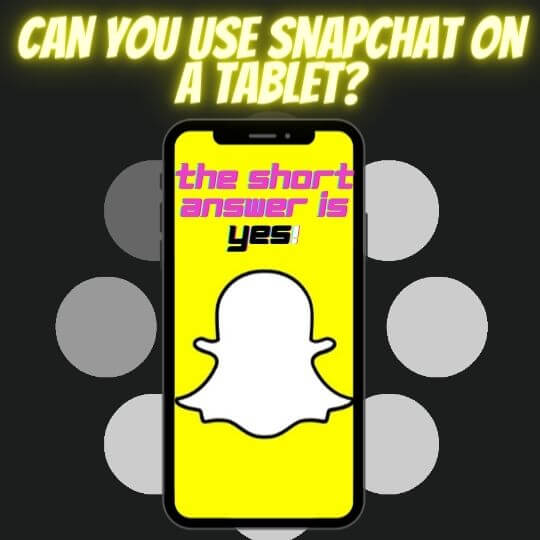 can you use snapchat on a tablet? The short answer is yes, you can.