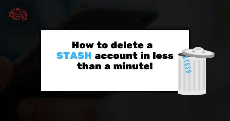 how to close stash account in less than a minute