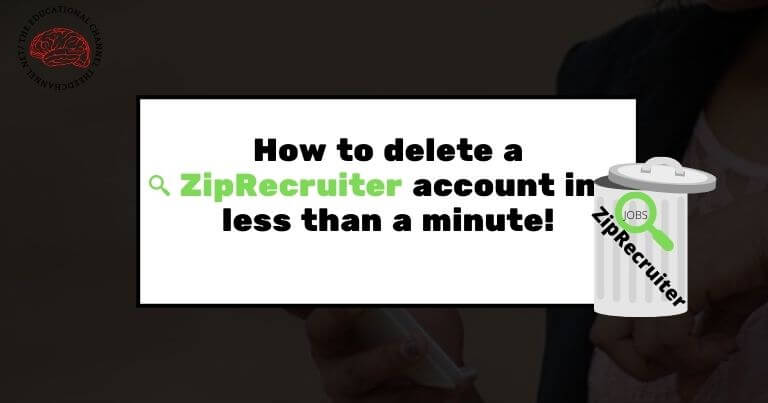 How to delete a ziprecruiter account in less than a minute!