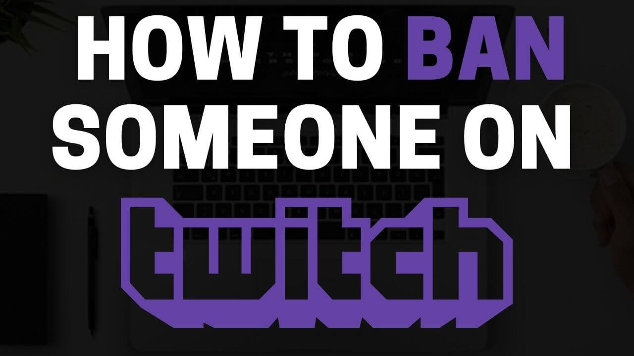How to Ban someone on Twitch ✅ [year] Guide