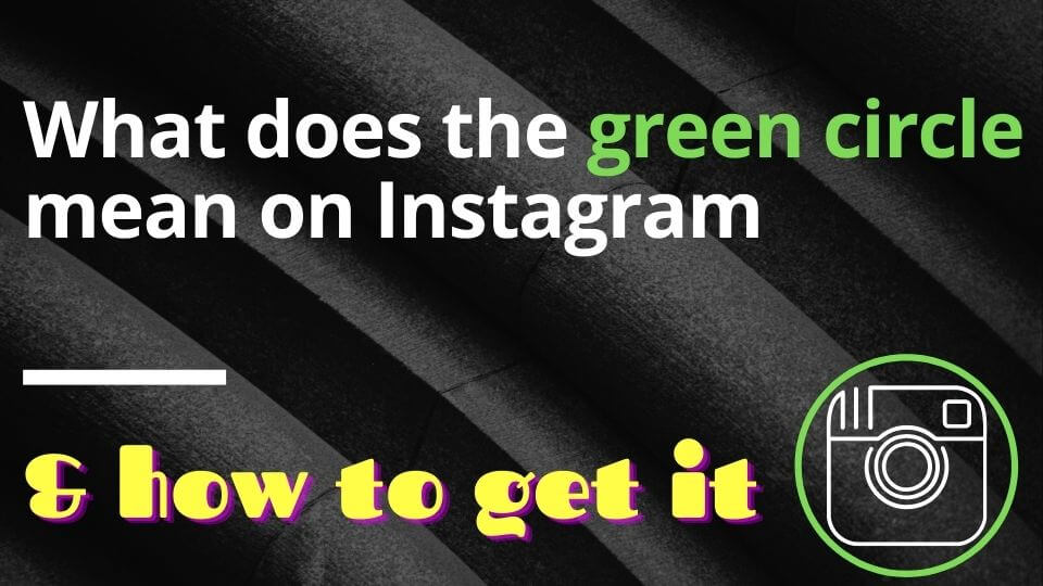 what does the green circle mean on instagram and how to get it