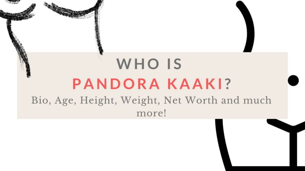 Who is pandora kaaki? Bio, Age, height, Weight, net worth and much more!